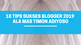 10 Tips Sukses Blogger 2019 Ala Mas Timon Adiyoso