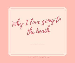 why i love going to the beach, summer, beach, blogger, talking about summer, summer blog post, summer posts, beach posts, lifestyle blog, lifestyle blogger,