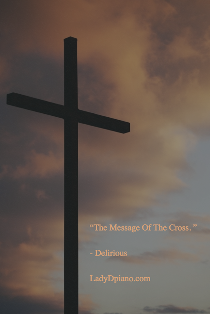Delirious: Message Of The Cross l LadyDpiano