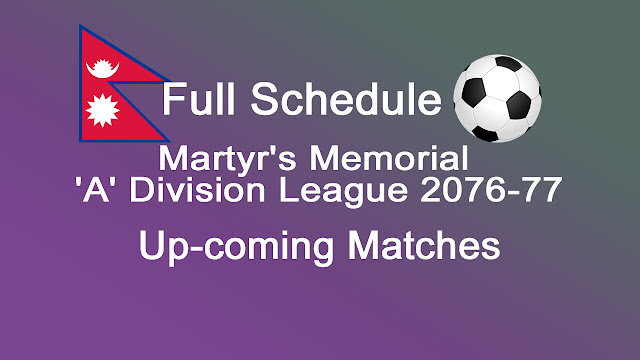 Qatar Airways Martyr's Memorial 'A' Divison League 2076/77 Upcoming Matches - Full Fixtures 2019/20