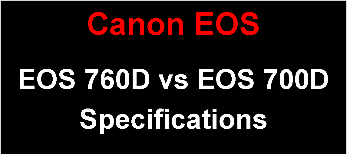 Canon EOS 760D vs EOS 700D Brief Specification Comparison