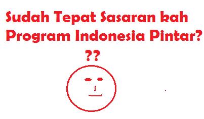Program Indonesia Pintar Itu Tepat Sasaran Tidak Ya?