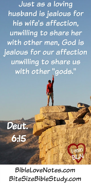 Deuteronomy 6:15, God is jealous for our affection and love