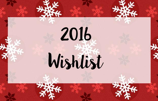 2016 Wishlist
