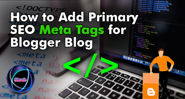 How to Add Primary SEO Meta Tags for Blogger Blog