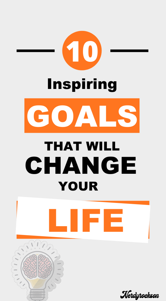 10 Inspiring Goals That Will Change Your Life