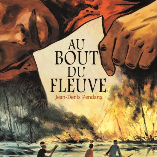 Au bout du fleuve de Jean-Denis Pendanx