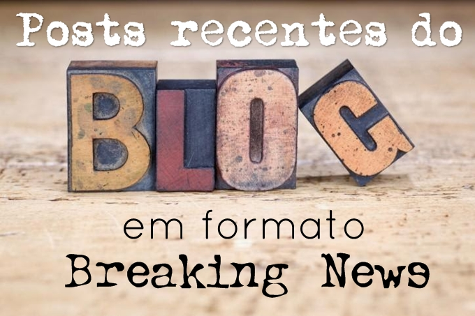 Posts recentes do blog em formato Breaking News