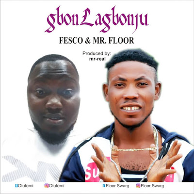 Fesco & Mr Floor  - Gbonlagbonju  - Prod by Mr Real