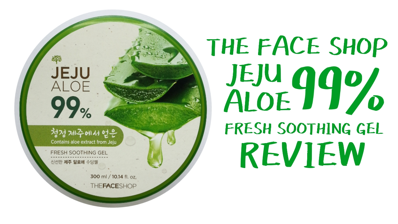 The Face Shop Jeju Aloe 99 Fresh Soothing Gel Review Fishmeatdie Nature Republic Jar Vera 300 Ml If You Follow Korean Trends In Both Beauty And Fashion Even K Pop Youll Find That Is A Very Popular Product Used By Celebrities