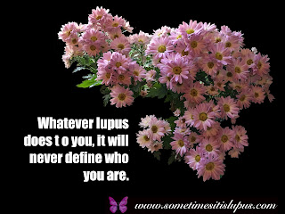 Image: flowers. Text: Whatever lupus does to you, it will never define who you are.