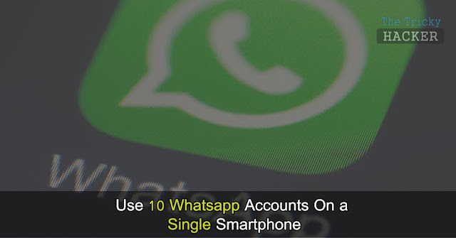 How To Use 10 Whatsapp On a Single Smartphone