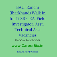 BAU, Ranchi (Jharkhand) Walk in for 17 SRF, RA, Field Investigator, Asst, Technical Asst Vacancies