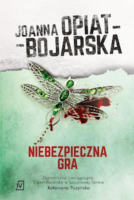 """Niebezpieczna gra"" Joanna Opiat - Bojarska PATRONAT"