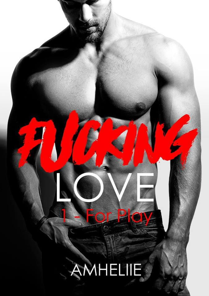 Fucking Love - Tome 1 : For Play