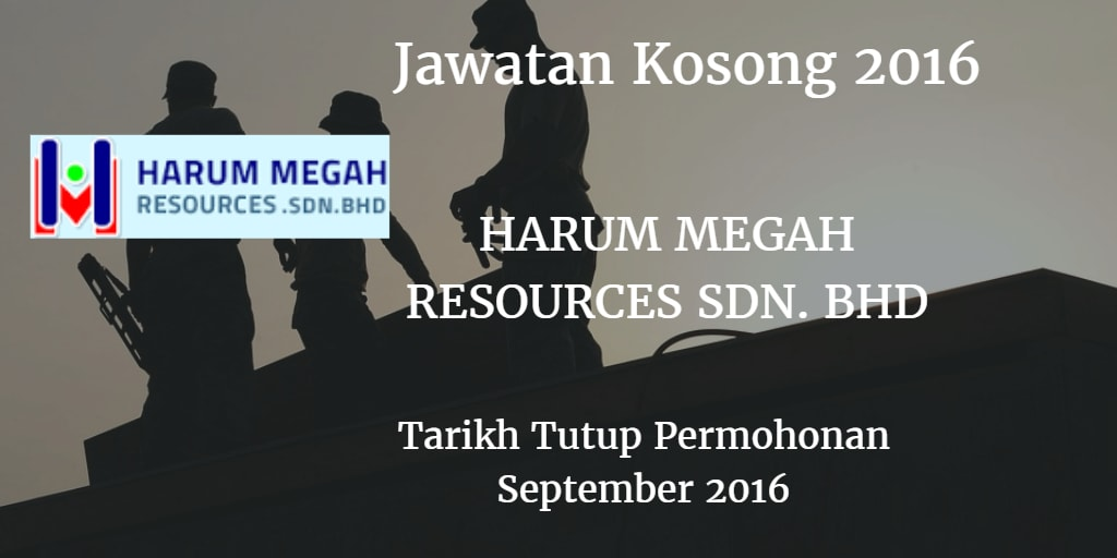 Jawatan Kosong HARUM MEGAH RESOURCES SDN. BHD September 2016