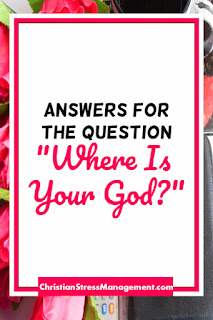 "Answers for the question ""Where is your God?"""