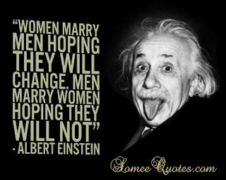 Men marry women with the hope they will never change.  Women marry men with the hope they will change.  Invariably they are both disappointed. - Albert Einstein quote