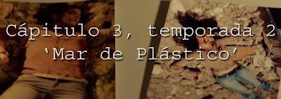 capitulo 3 temporada 2 de Mar de Plastico