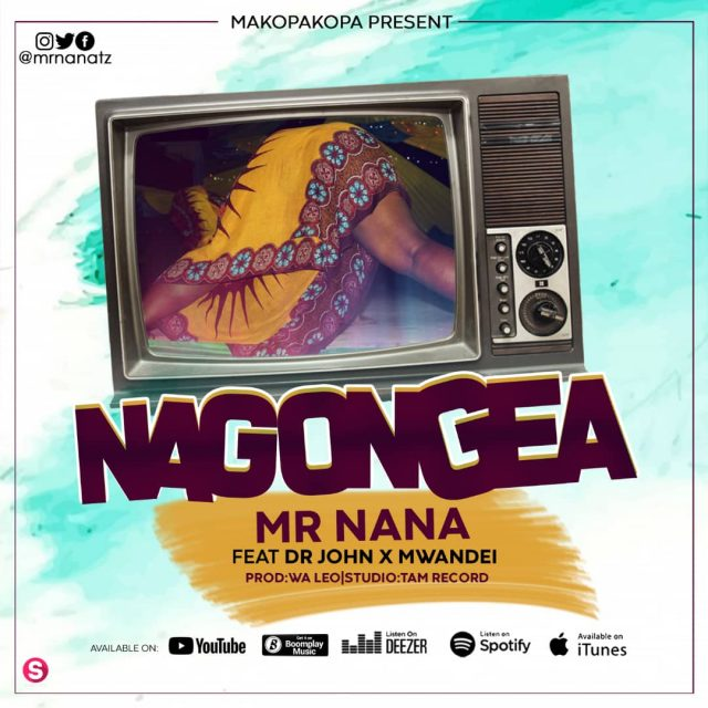 Mr Nana Ft. Dr John & Mwandei - Nagongea