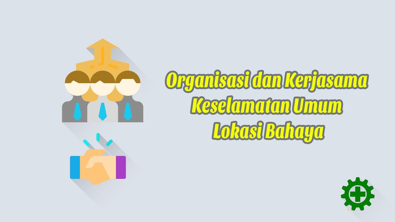 Organisasi dan Kerjasama Keselamatan Umum Lokasi Bahaya