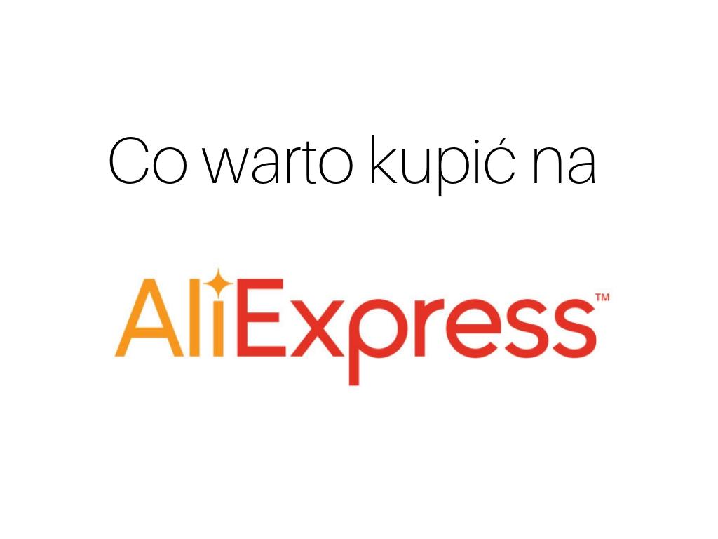 Co warto kupić na AliExpress