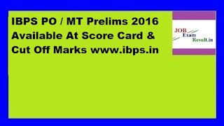 IBPS PO / MT Prelims 2016 Available At Score Card & Cut Off Marks www.ibps.in