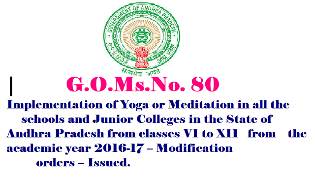 GOVERNMENT OF ANDHRA PRADESH|School Education Department|G.O.MS.No. 80 Implementation of Yoga or Meditation in all the schools and Junior Colleges in the State of Andhra Pradesh from classes VI to XII from the academic year 2016-17 – Modification orders – Issued./2016/08/school-education-department-ap-gomsno-80-implementation-of-yoga-or-meditationin-schools-junior-colleges-.html