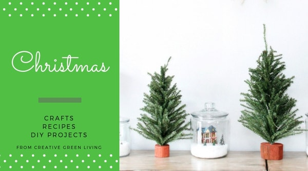 christmas  crafts, recipes, DIY projects from Creative Green Living - trees and snow globe jars