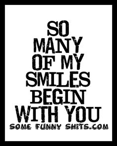 so many smiles begin with you - #love #quotes #famous