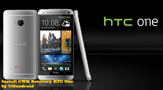 Cara Mudah Install CWM Custom Recovery HTC One