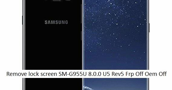 Remove lock screen SM-G955U 8 0 0 U5 Rev 5 Frp Off Oem Off