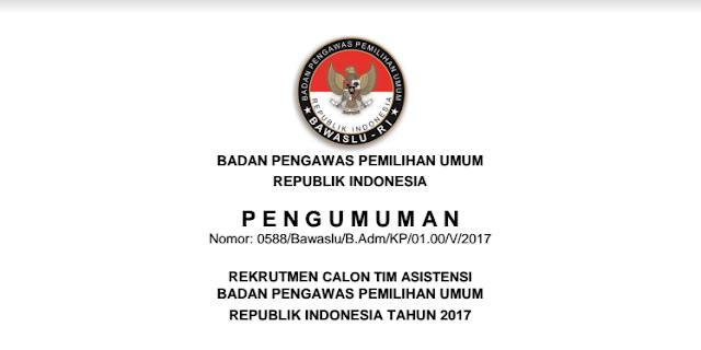 Lowongan Kerja 2017: Calon Tim Asistensi Bawaslu RI, Dibuka Kemarin, Ditutup Hari Ini Pukul 21:00 WIB.. Pendaftaran GRATIS!!
