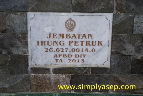 APBD :Jembatan Irung Petruk yang dibiayai dari APBD DIY Tahun 2013 jelas tercetak di batu peresmiannya. Awesome  Foto Asep Haryono