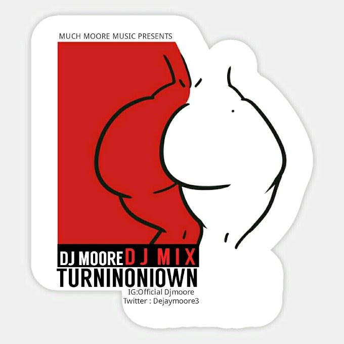 """Dj Moore - """"Turnioniown"""" (Dj Mix)"""
