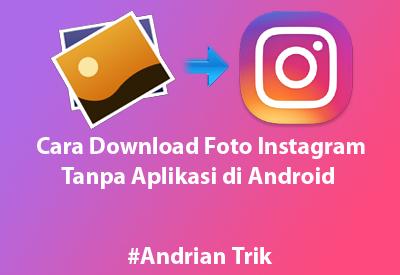 Cara Download Foto Instagram Tanpa Aplikasi di Android