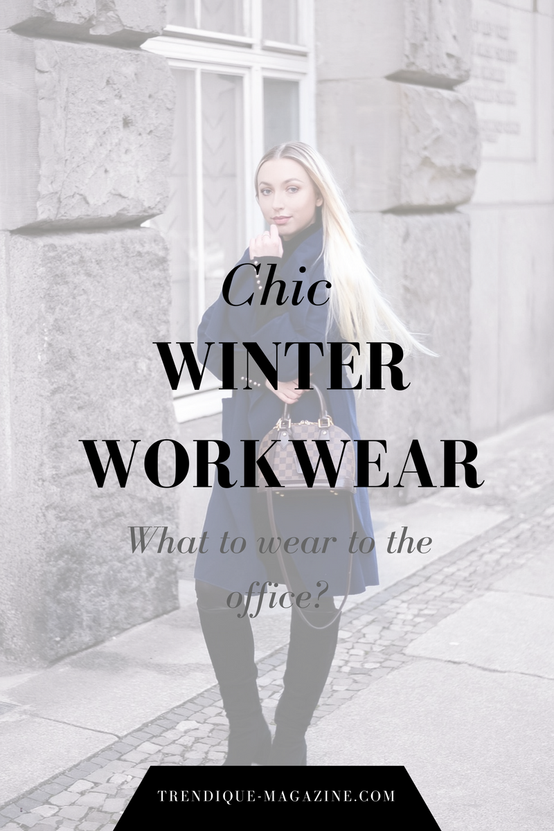 chic winter workwear_what to wear to the office_winter office wear_bürotaugliche kleidung