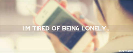 Tired Of Being Lonely Facebook Cover Photo