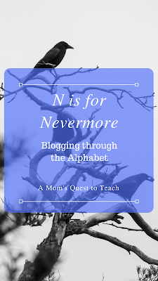 Text: N is for Nevermore (Blogging Through the Alphabet Link Up)