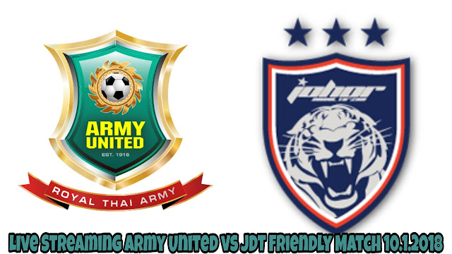 Live Streaming Army United vs JDT Friendly Match 10.1.2018