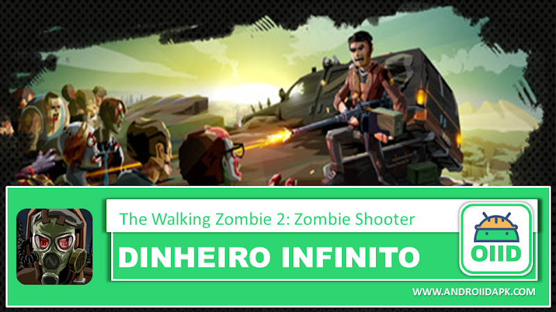 The Walking Zombie 2: Zombie Shooter – APK MOD HACK – Dinheiro Infinito