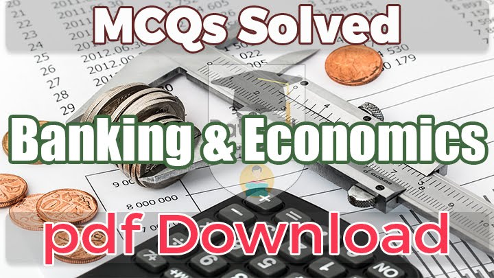 Banking and Economics MCQs solved pdf for BCOM, NTS and other Tests