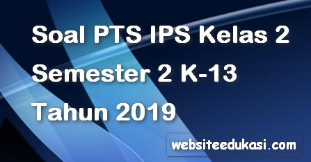 Soal PTS/UTS IPS Kelas 2 Semester 2 K13 Tahun 2019