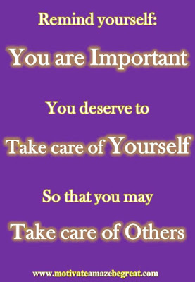 "Motivational Pictures Quotes, Facebook Page, MotivateAmazeBeGREAT, Inspirational Quotes, Motivation, Quotations, Inspiring Pictures, Success, Quotes About Life, Life Hack: ""Remind yourself. Your are Important. You deserve to Take care of Yourself, So that you may, Take care of Others."""