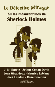https://editionsbakerstreet.com/2016/12/20/le-detective-detraque-ou-les-mesaventures-de-sherlock-holmes/