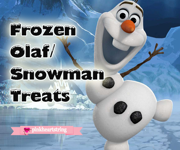 Disney Frozen  Themed / Snowman Treats