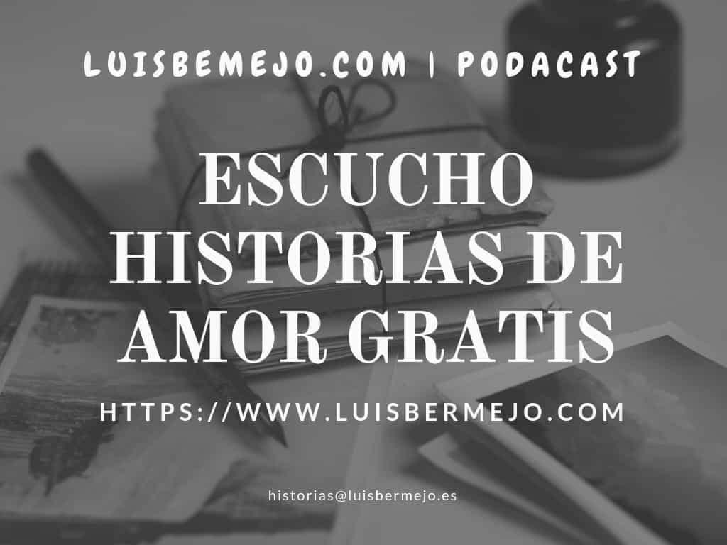 Escucho historias de amor gratis | luisbermejo.com | podcast