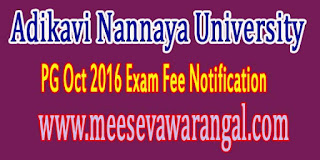 Adikavi Nannaya University PG Oct 2016 Exam Fee Notification