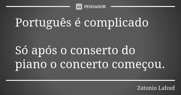 Português é complicado: Só após o conserto do piano o concerto começou