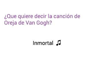 Significado de la canción Inmortal Oreja de Van Gogh.